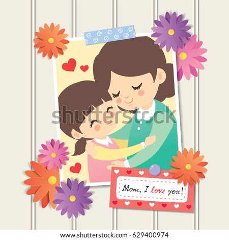"Happy Mother's Day. Photo of cartoon mother and daughter hugging together. Photo frame with flower decor and memo written "" Mom, I love you!"", white wooden wall background. Vector illustration."