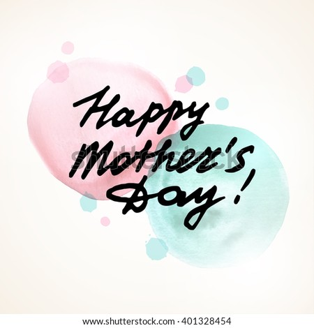 Happy Mothers Day freehand lettering. Vector illustration. Pink and Blue watercolor stain, splatter. Black ink inscription. Light holiday banner or greeting card design. - stock vector