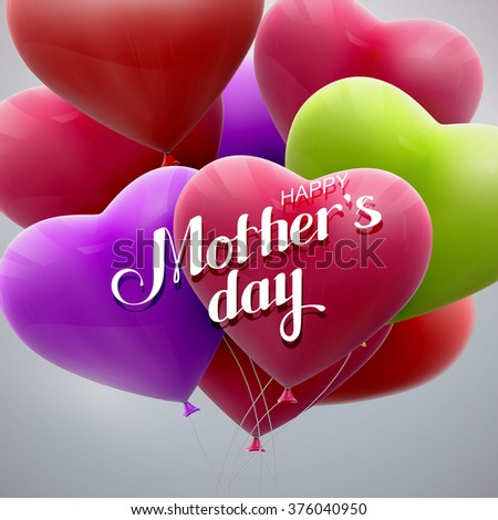 Happy Mothers Day. Vector Festive Holiday Illustration With Lettering And Bunch Of Balloon Hearts - stock vector