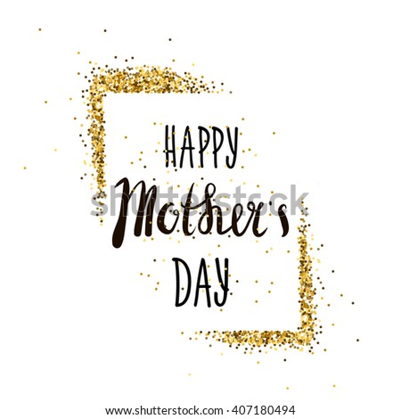 Happy Mothers's Day lettering. Greeting card with gold glitter frame. Vector Illustration - stock vector