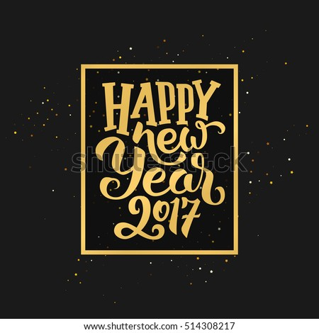 Happy New Year 2017 golden typography on black background. Greeting card design with hand lettering inscription for winter holidays. Vector festive illustration with calligraphy