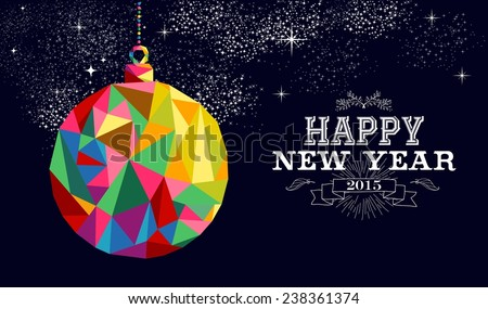 Happy new year 2015 greeting card or poster design with colorful triangle bauble ornament  and vintage label illustration. EPS10 vector file. - stock vector