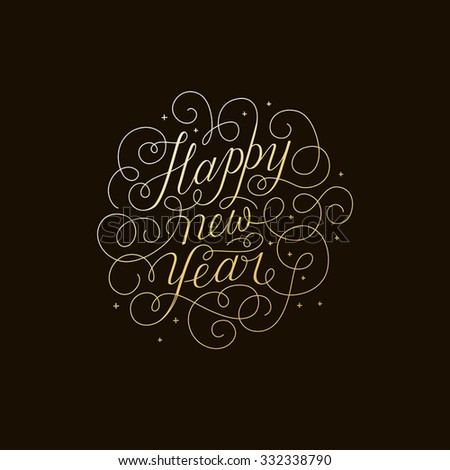 Happy new year - greeting card with hand-lettering type in calligraphic style with linear swirls and flourishes - vector illustration in golden colors on black background - stock vector