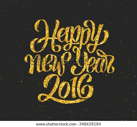 Happy New Year 2016 hand lettering text with gold glittering texture on black vector background for greeting card design template - stock vector
