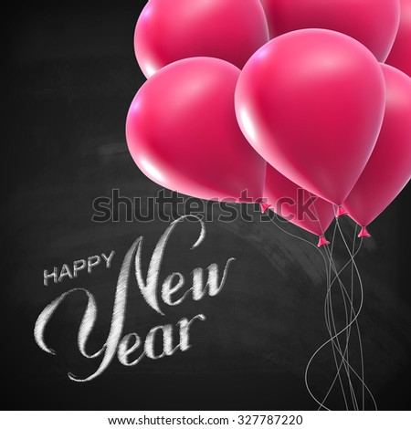 Happy New Year Lettering Chalk Composition With Flying Balloons On The Blackboard Background. Holiday Vector Illustration - stock vector
