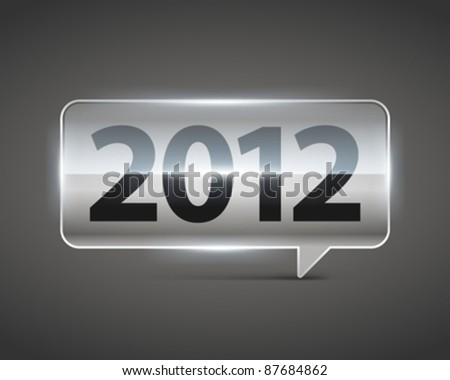 Happy new year 2012 message glass speech bubble vector background. Eps 10. - stock vector