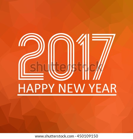 happy new year 2017 on orange low polygon gradient graphic background eps10