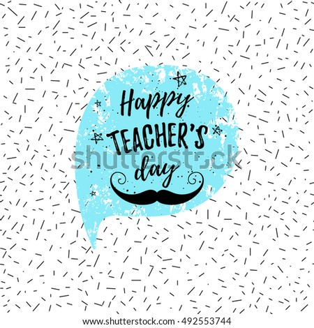 Happy Teacher's Day label, greeting card, poster. Vector quote with speech bubble background, stars on fashion confetti background.