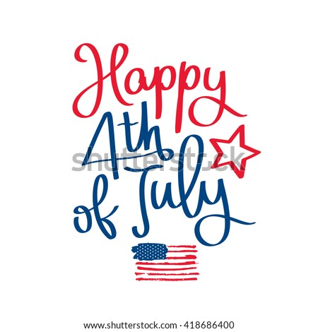 Happy 4th of July. The trend calligraphy. Excellent gift card to the day of Independence. American flag. Vector illustration on white background. - stock vector