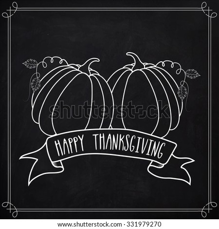 Happy Thanksgiving Day greeting card with pumpkins created by white chalk on blackboard background. - stock vector