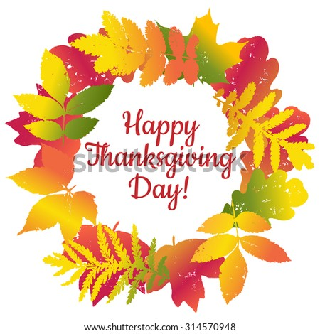 Happy Thanksgiving day wreath, banner or label with autumn gradient leaves. Vector frame, card. Grunge design elements for web and print isolated on white background. Typography poster. - stock vector