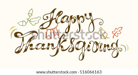 Happy Thanksgiving. Hand drawn celebration quote. Doodle drawing. Freehand lettering and autumn elements in colors. Vector illustration.