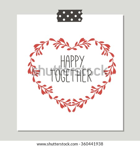 Happy Together. Hand Drawn Cute Card With Love Design. Perfect for valentines day, birthday, save the date invitation. - stock vector