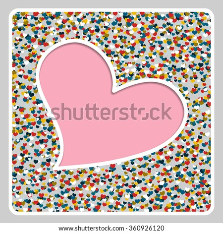 Happy Valentine's day frame with a place for text or pictures on Hearts Confetti  background. Great for baby announcement, Valentine's Day, Mother's Day, wedding, scrapbook, photo album, cover. Vector - stock vector