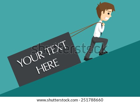 Hard Work Businessman With Pulling A Heavy Load - stock vector