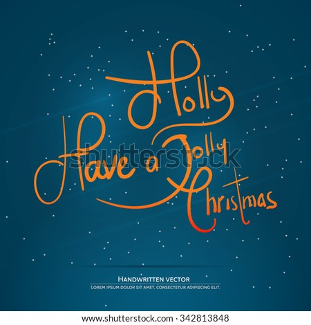 Have a Holly Jolly Christmas lettering. Handwritten vector calligraphy.  Handwritten vector calligraphy over blue background with snowflakes. - stock vector