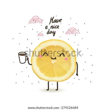 have a nice day - cute funny cartoon illustration with lemon drinking coffee or tea - stock vector