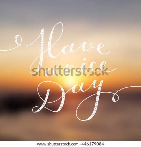 have a nice day, vector lettering, handwritten text - stock vector