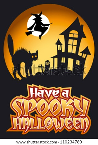 Have a Spooky Halloween Graphic with Scared Cat and Flying Witch in front of haunted house - stock vector