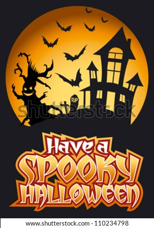 Have a Spooky Halloween Graphic with Scary Tree and flying Bats in front of haunted house.