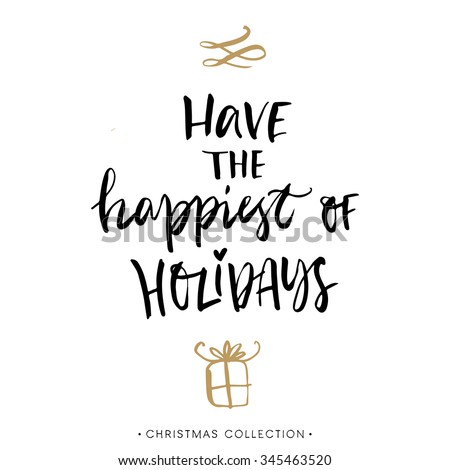 Have the happiest of Holidays! Christmas greeting card with calligraphy. Handwritten modern brush lettering. Hand drawn design elements. - stock vector