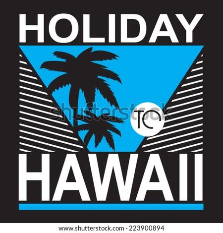 Hawaii Holiday, t-shirt typography, vectors - stock vector