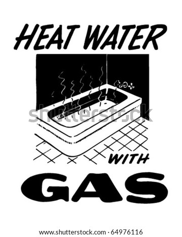 Heat Water With Gas - Ad Header - Retro Clipart Illustration - stock vector
