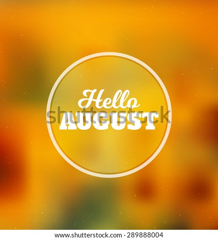 Hello August - Typographic Greeting Card Design Concept - Colorful Blurred Background with white text - stock vector