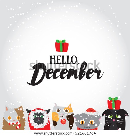 Hello, December. Holiday greeting card with cute cat characters and calligraphy elements. Handwritten modern lettering with cartoons background.