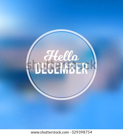 Hello December - Typographic Greeting Card Design Concept - Colorful Blurred Background with white text - stock vector