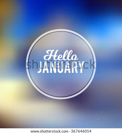 Hello January - Typographic Greeting Card Design Concept - Colorful Blurred Background with white text - stock vector