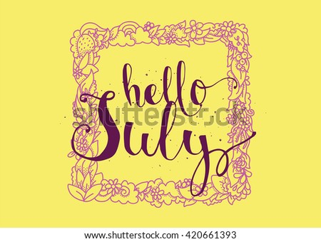 Hello July Inscription. Greeting Card With July Calligraphy. Hand Drawn  Lettering. Typography For