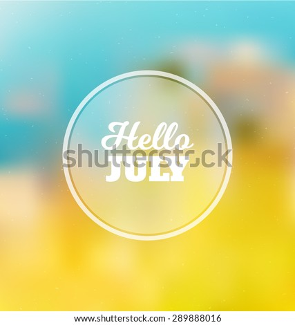 Hello July   Typographic Greeting Card Design Concept   Colorful Blurred  Background With White Text