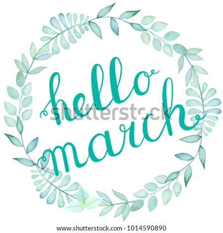 Merveilleux Hello March Ink Calligraphy Phrase In Watercolor Leaves Wreath. Nice  Welcome Spring Greeting Card Or