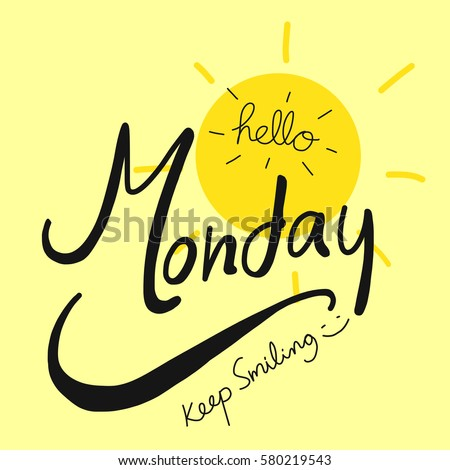 https://thumb1.shutterstock.com/display_pic_with_logo/3926579/580219543/stock-vector-hello-monday-keep-smiling-word-and-sun-illustration-on-yellow-background-580219543.jpg
