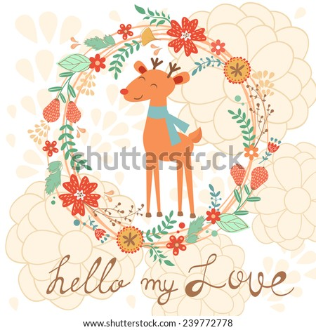 Hello my love cute card with deer and  floral background. Vector illustration - stock vector