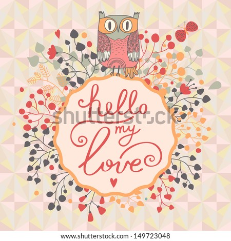 Hello my love. Cute floral card with cartoon owl in vector. Summer background in pink colors. Beautiful wedding invitation - stock vector