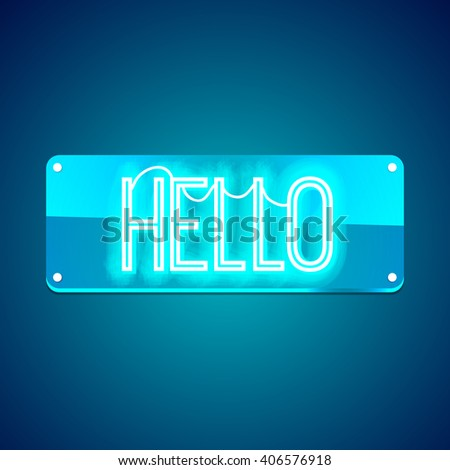 Hello. Neon glowing signboard. Text on color background. Illustration for your business, bar, restaurant, cafe, night club