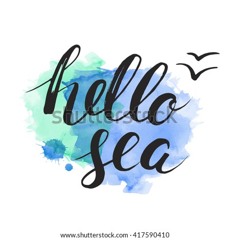 Hello sea. Brush handwriting lettering. Phrase. Vector illustration. Calligraphy. Hand Drawn rough edge. Inscription Hello sea on the watercolor stain. Seagull. Blue marine background.
