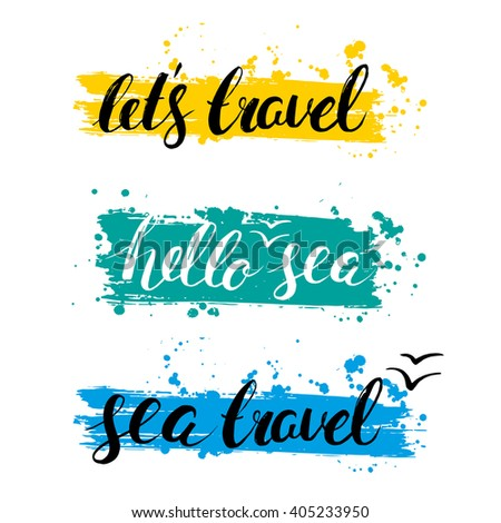 Hello sea. Lets travel. Sea travel. Brush handwriting lettering. Phrase. Vector illustration. Calligraphy. Hand Drawn rough edge. Inscription ink. Marine background. Colorful stain and blot. Seagull.