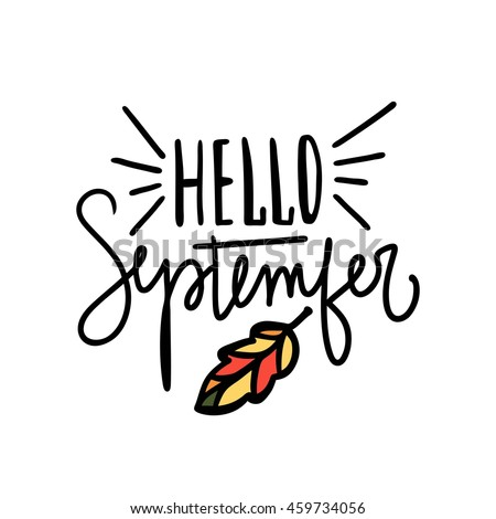 Hello September. Decorative Letter. Hand Drawn Lettering. Quote. Vector  Hand Painted