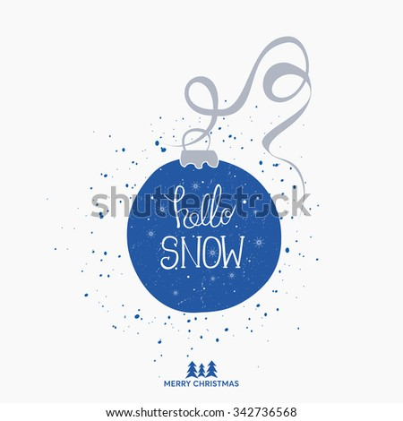Hello snow - unique handwritten Xmas design typography poster. Perfect design for posters and greeting cards. Original hand drawn winter sign over christmas decoration ball. Winter design idea. - stock vector