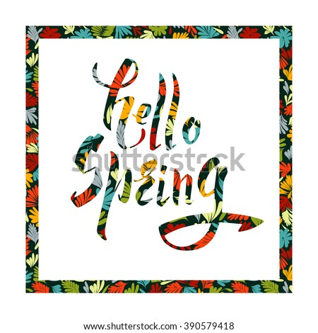 Hello Spring hand lettering calligraphy. Brush Pen style, floral frame. Vector greeting card, poster, illustration. - stock vector