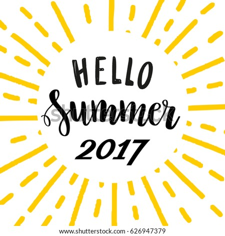 Hello Summer 2017. Bright Lettering Template With Black Calligraphy Quote  And Yellow Sun Rays