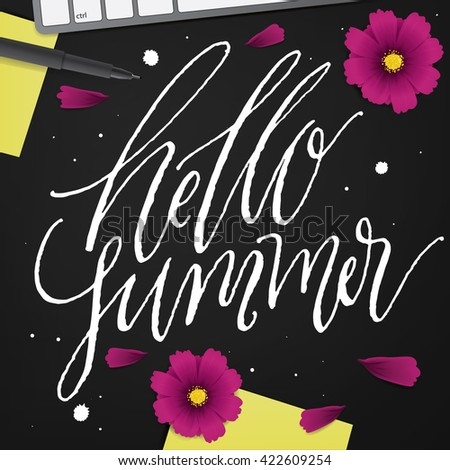 Hello Summer. Brush lettering composition with summer flowers and creative graphic designer desk. Hand lettering and typography art for designs: greeting cards, poster, web banner. Seasons Background. - stock vector