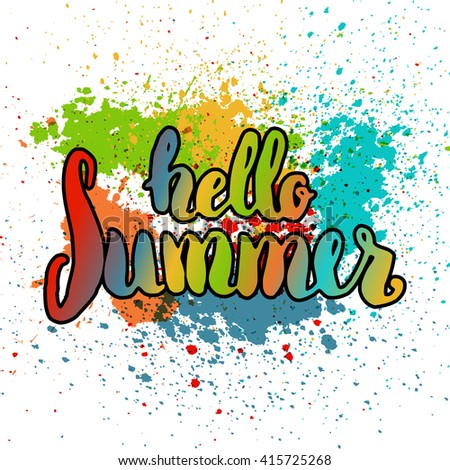 Hello summer. Hand drawn colorful lettering isolated on white background with paint splashes. Design element in vector