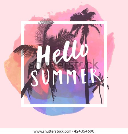 Hello Summer. Modern calligraphic T-shirt design with flat palm trees on bright colorful watercolor background. Vivid cheerful optimistic summer flyer, poster, fabric print design in vector - stock vector