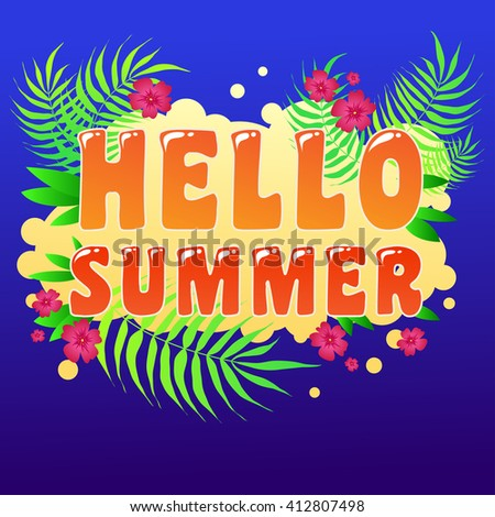 Hello Summer. Typography art.Typography background. Inspirational and motivational  tropical Print for T-shirts and bags, poster, flyer, cover, brochure. Template for design