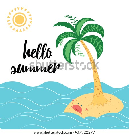Hello summer vacation. Inspiring quote. Positive lettering quote on the white background decorated with tropical island.