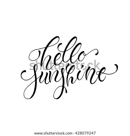 Hello sunshine card template. Hand drawn lettering. Modern calligraphy. Ink illustration. Design for banner, poster, card, invitation, flyer, brochure, t-shirt. Isolated on white background.